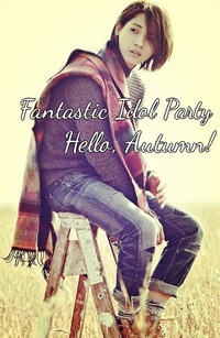 Fantastic Idol Party - Hello, Autumn!